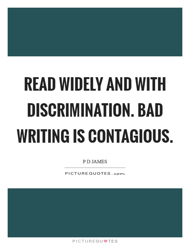 Read widely and with discrimination. Bad writing is contagious Picture Quote #1