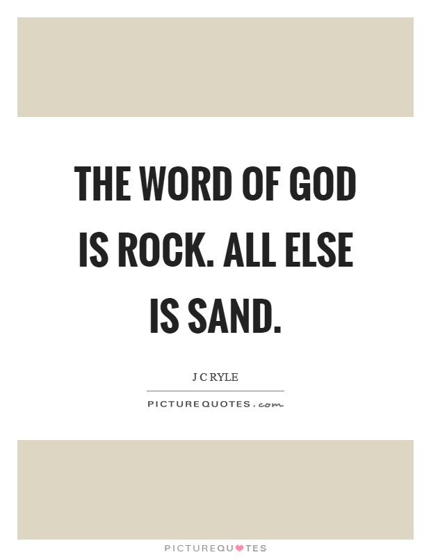 The Word of God is ROCK. All else is sand Picture Quote #1