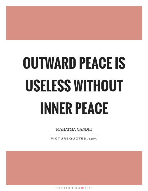 Outward Peace is useless without inner Peace Picture Quote #1