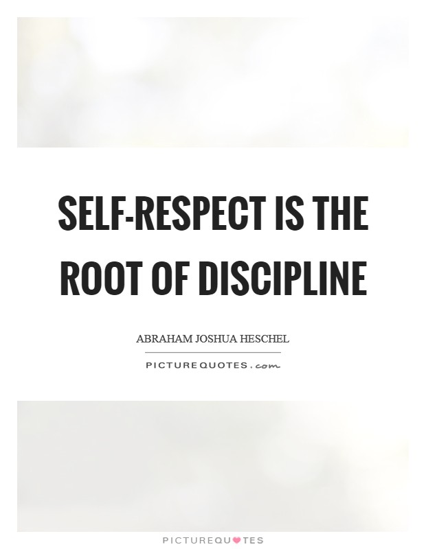 Self-respect is the root of discipline Picture Quote #1