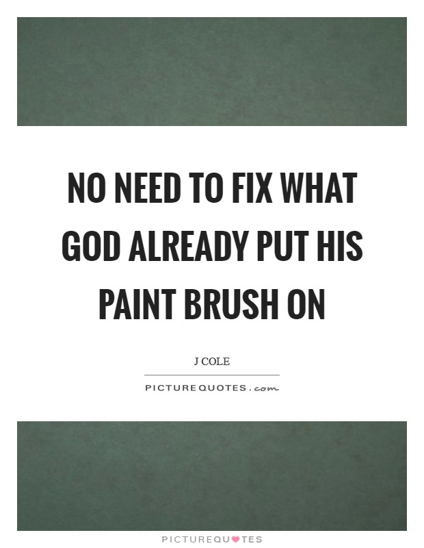 No need to fix what God already put his paint brush on Picture Quote #1