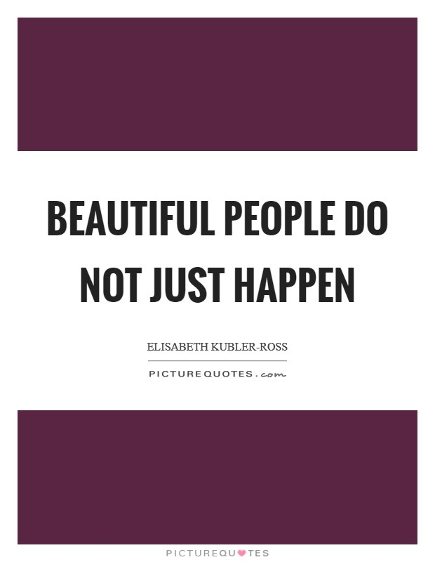 Beautiful people do not just happen Picture Quote #1