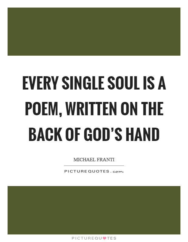 Every single soul is a poem, written on the back of God's hand Picture Quote #1
