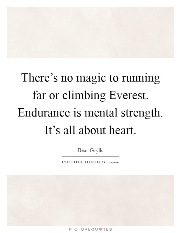 There's no magic to running far or climbing Everest. Endurance is mental strength. It's all about heart Picture Quote #1
