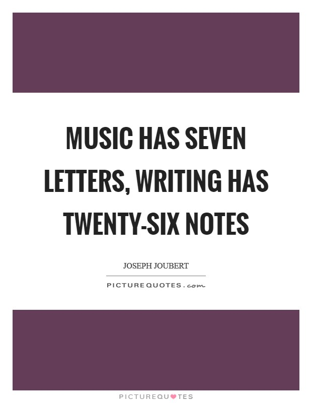 Music has seven letters, writing has twenty-six notes Picture Quote #1