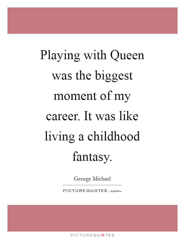 Playing with Queen was the biggest moment of my career. It was like living a childhood fantasy Picture Quote #1