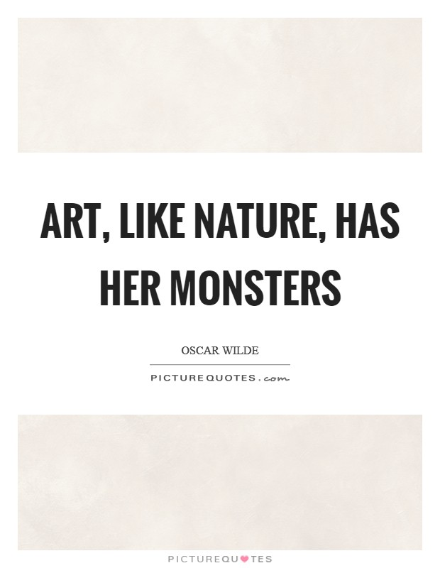 Art, like Nature, has her monsters Picture Quote #1