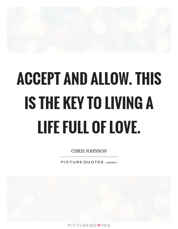 Accept and allow. This is the key to living a life full of Love Picture Quote #1