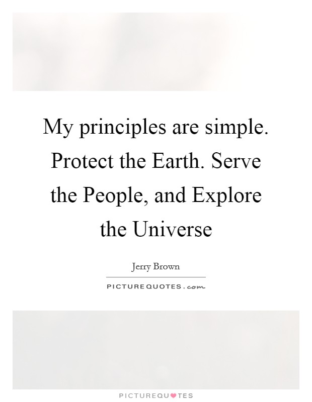 My principles are simple. Protect the Earth. Serve the People, and Explore the Universe Picture Quote #1