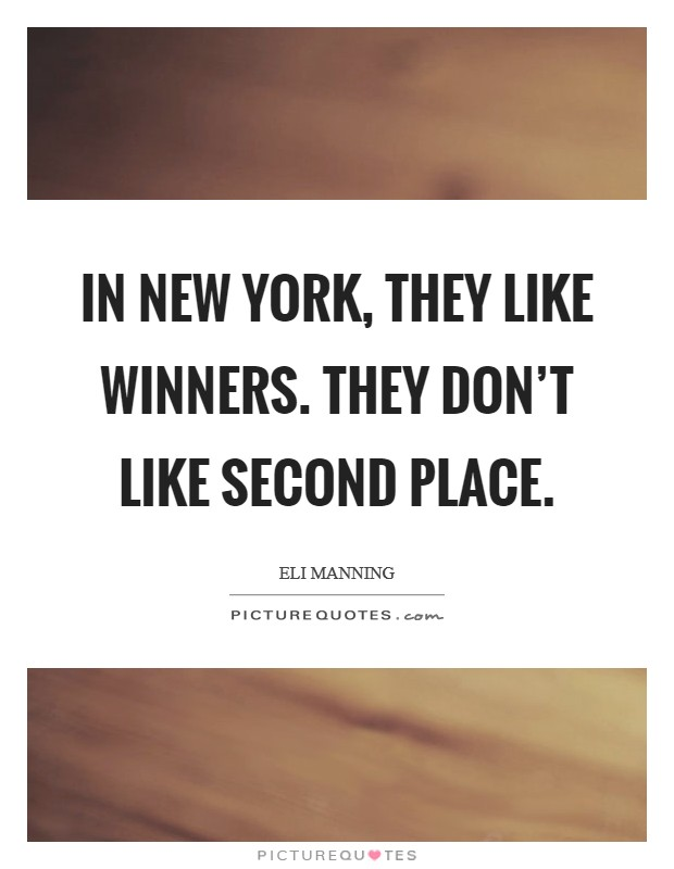 In New York, they like winners. They don't like second place Picture Quote #1
