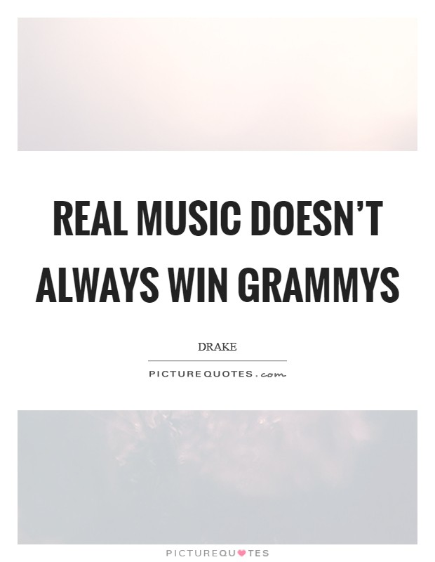 Real music doesn't always win Grammys Picture Quote #1