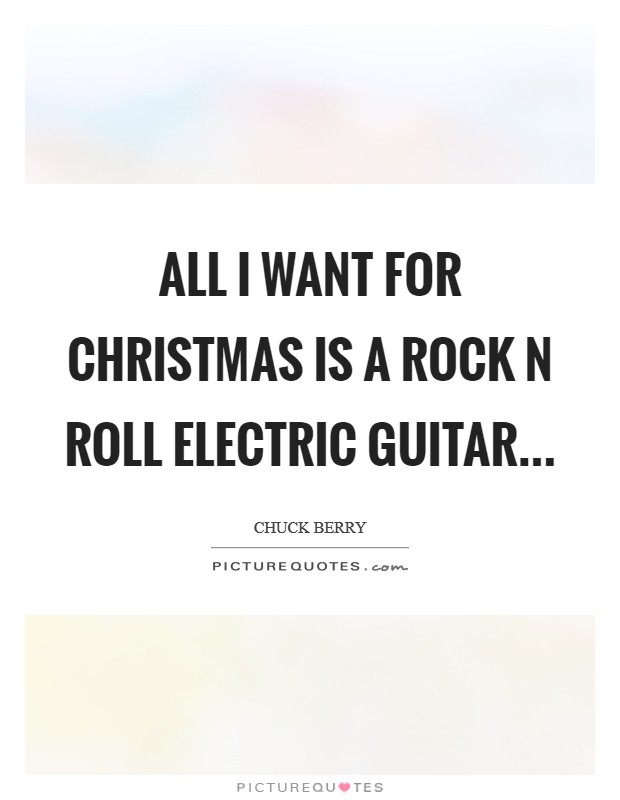 All I want for Christmas is a rock n roll electric guitar Picture Quote #1