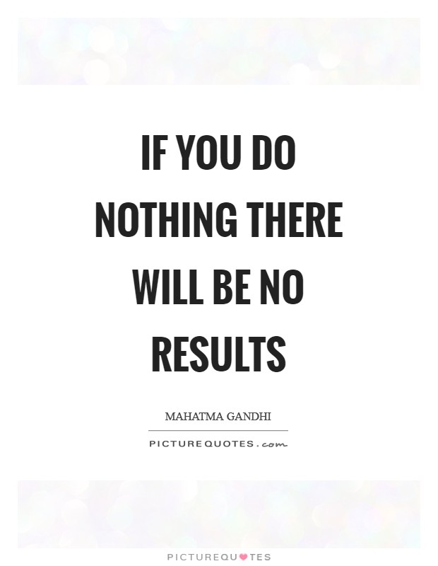 If you do nothing there will be no results Picture Quote #1