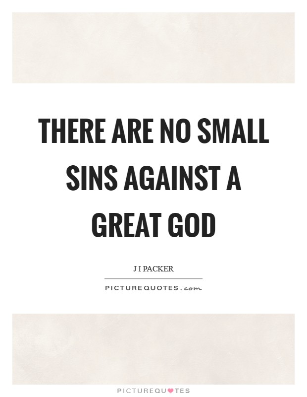 There are no small sins against a great God Picture Quote #1