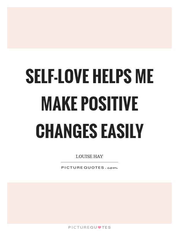 Self-love helps me make positive changes easily Picture Quote #1