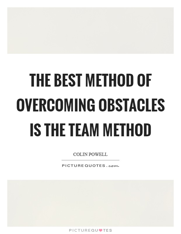 The best method of overcoming obstacles is the team method Picture Quote #1