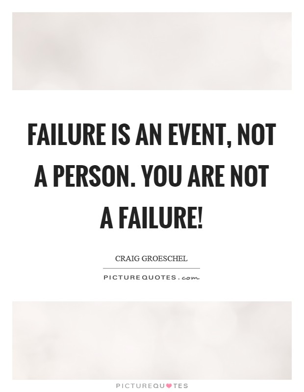 Failure is an event, not a person. You are NOT a failure! Picture Quote #1