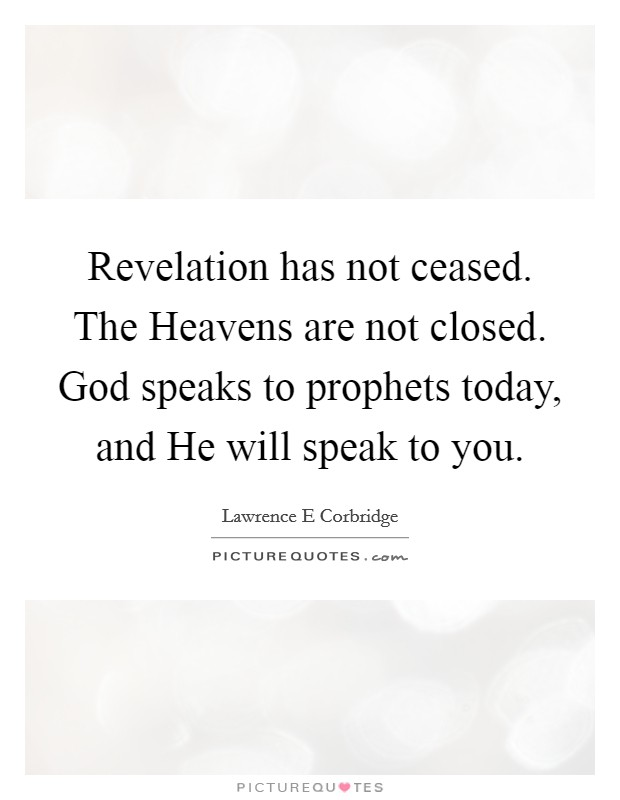 Revelation has not ceased. The Heavens are not closed. God speaks to prophets today, and He will speak to you Picture Quote #1