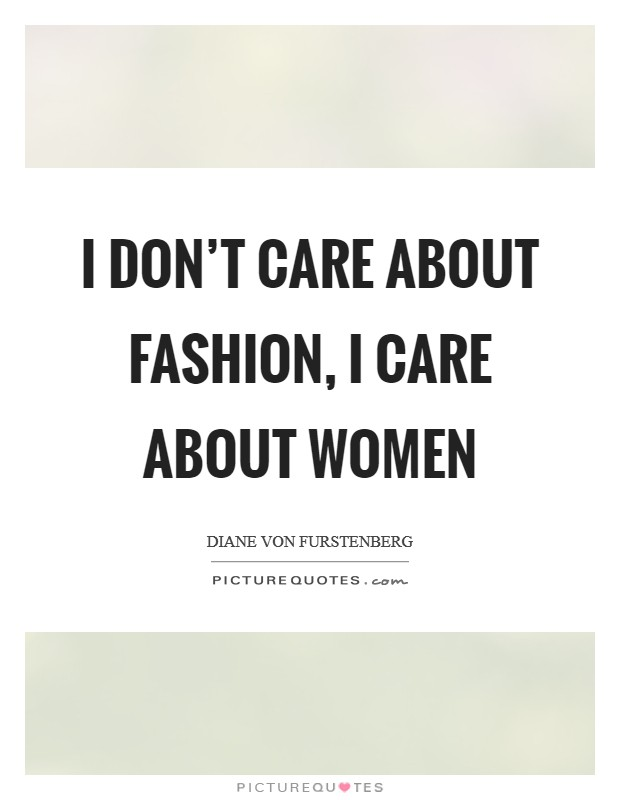 I don't care about fashion, I care about women Picture Quote #1