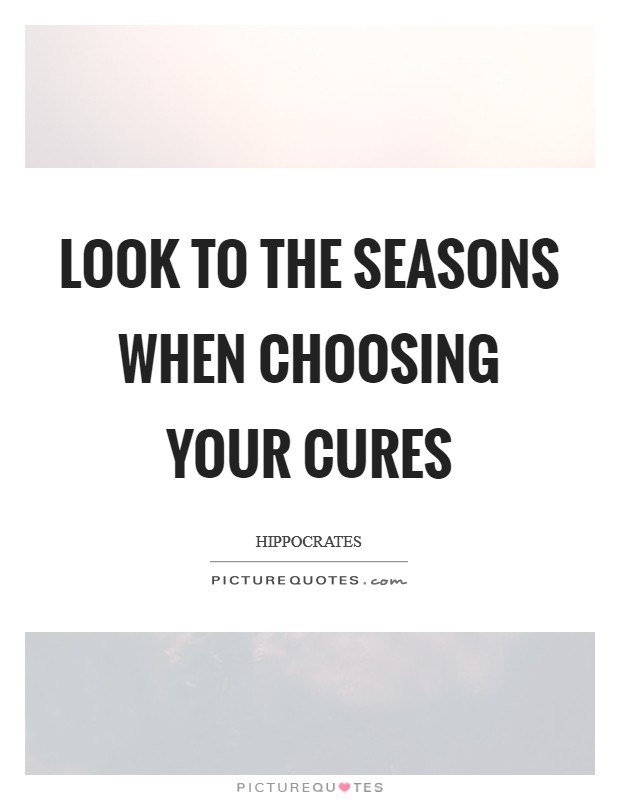 Look to the seasons when choosing your cures Picture Quote #1