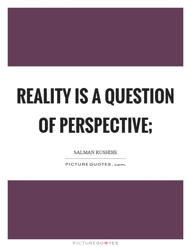 Reality is a question of perspective; Picture Quote #1
