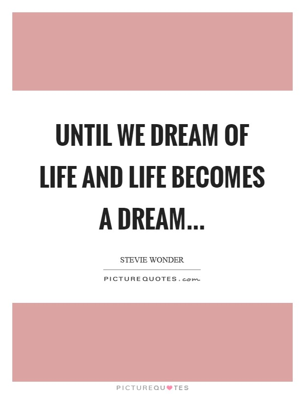 Until we Dream of Life and Life becomes a Dream Picture Quote #1