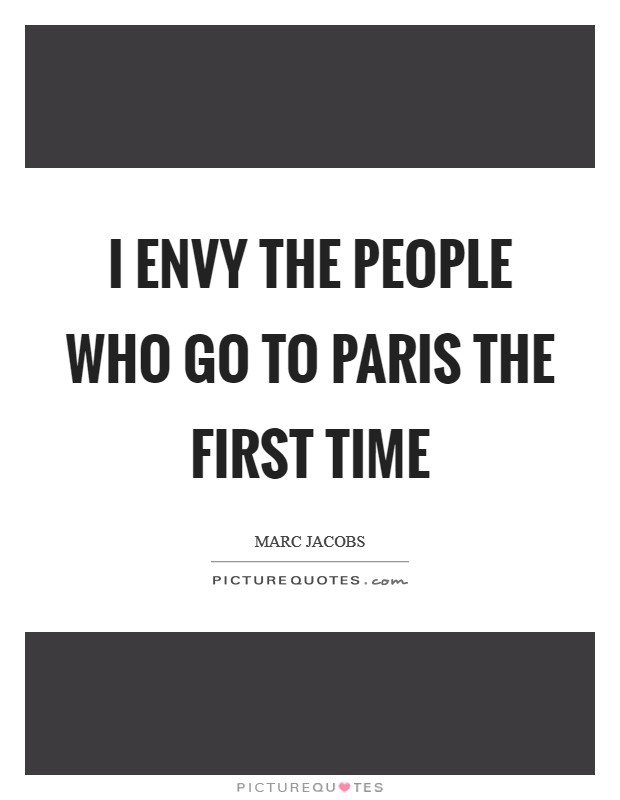 I envy the people who go to Paris the first time Picture Quote #1