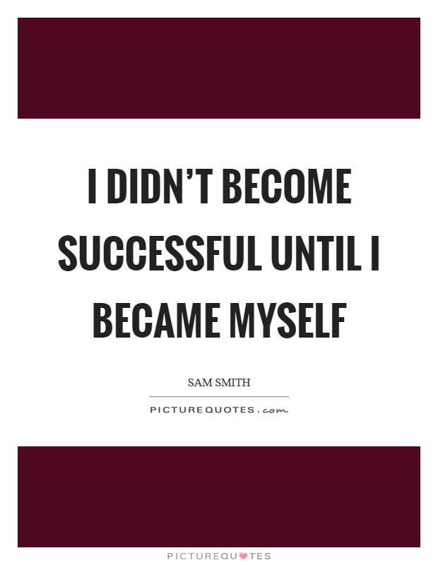 I didn't become successful until I became myself Picture Quote #1