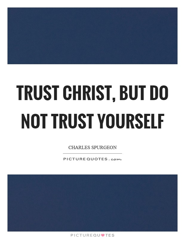 Trust Christ, but do not trust yourself Picture Quote #1
