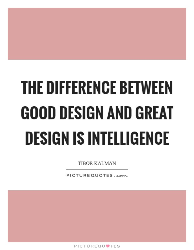 The difference between good design and great design is INTELLIGENCE Picture Quote #1