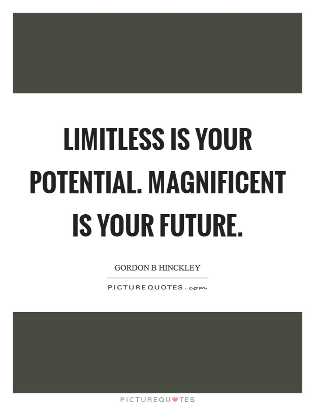 Limitless is your potential. Magnificent is your future Picture Quote #1