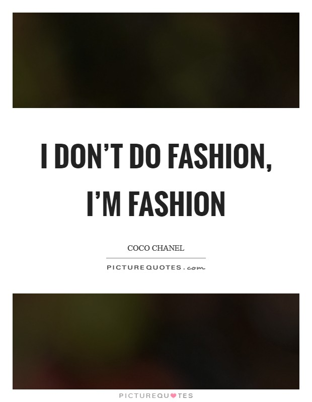 I don't do fashion, I'm fashion Picture Quote #1