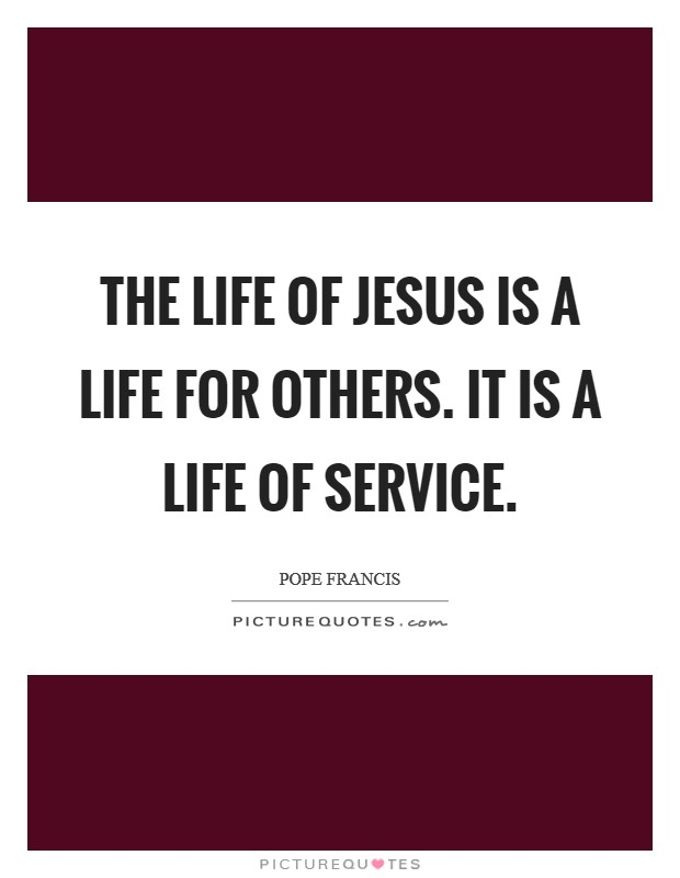 The life of Jesus is a life for others. It is a life of service Picture Quote #1