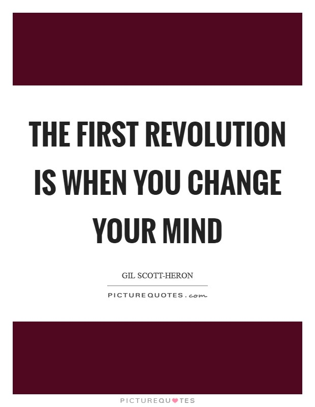 The first revolution is when you change your mind Picture Quote #1