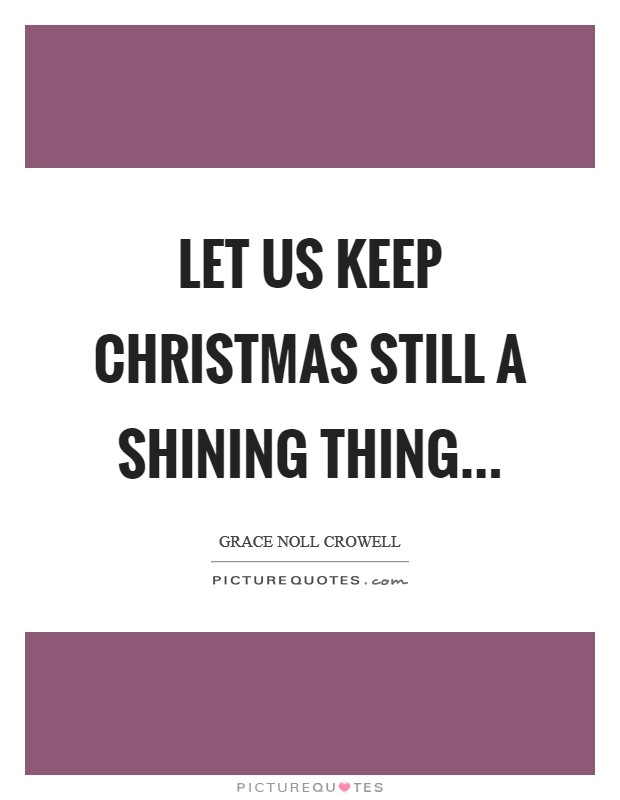 Let us keep Christmas still a shining thing Picture Quote #1