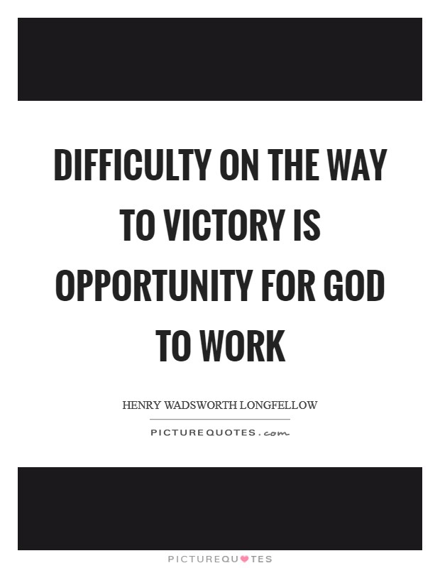 Difficulty on the way to victory is opportunity for God to work Picture Quote #1