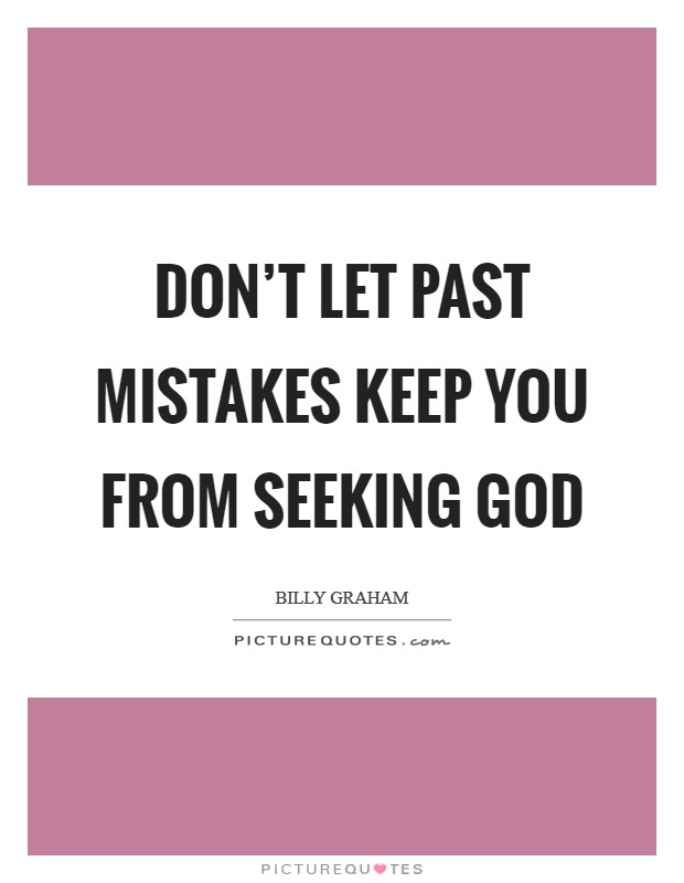 Don't let past mistakes keep you from seeking God Picture Quote #1