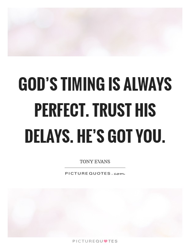 God's timing is always perfect. Trust His delays. He's got you Picture Quote #1