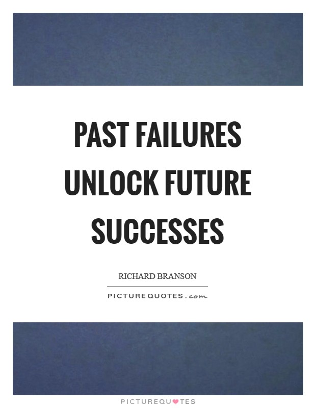 Past failures unlock future successes Picture Quote #1