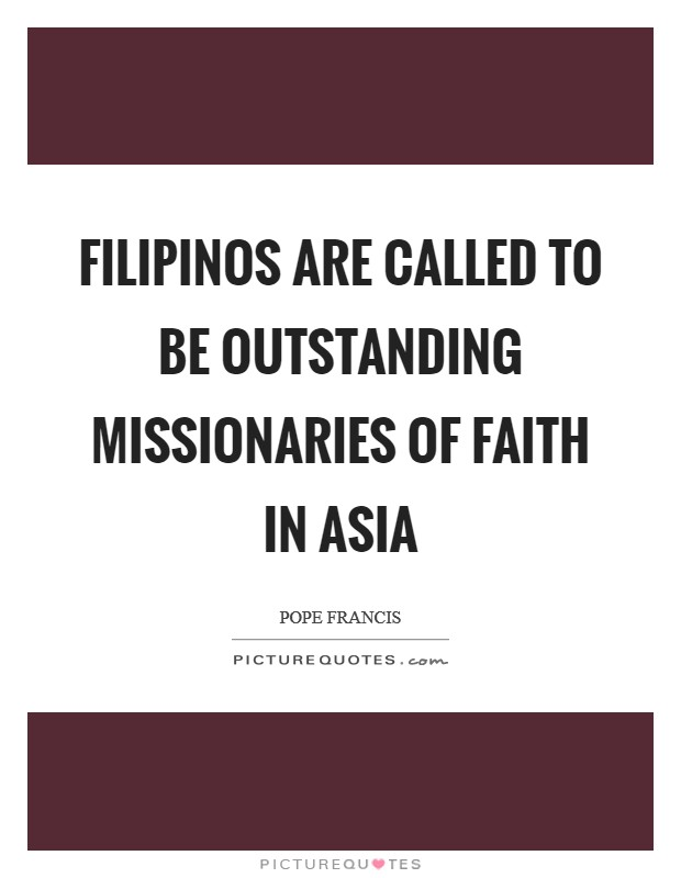 Filipinos are called to be outstanding missionaries of faith in Asia Picture Quote #1