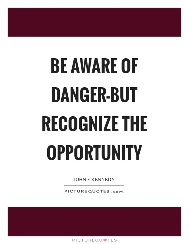 Be aware of danger-but recognize the opportunity Picture Quote #1
