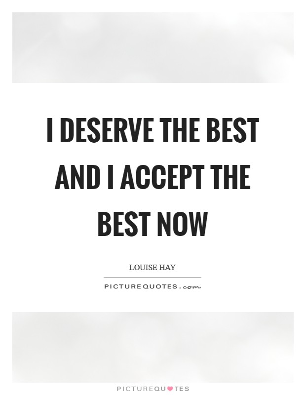 I deserve the best and I accept the best now Picture Quote #1