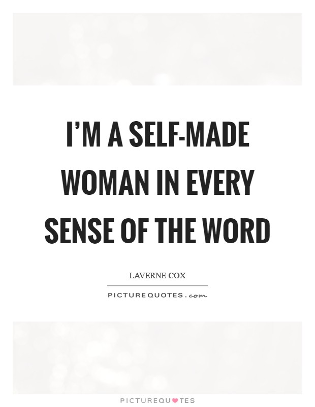 I'm a Self-made Woman in Every Sense of the Word Picture Quote #1