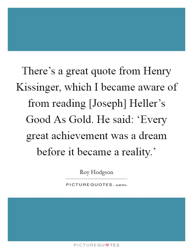 Theres A Great Quote From Henry Kissinger Which I Became