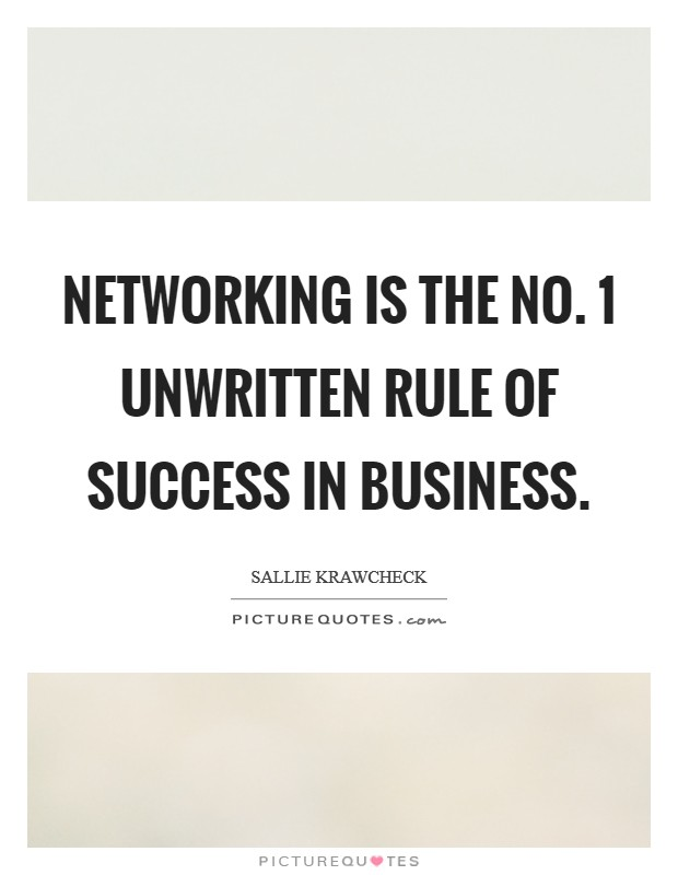 Networking is the No. 1 unwritten rule of success in business Picture Quote #1