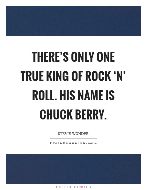 There's only one true king of rock 'n' roll. His name is Chuck Berry Picture Quote #1