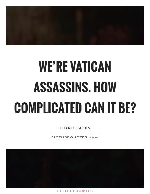 We're Vatican assassins. How complicated can it be? Picture Quote #1