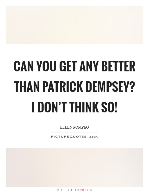 Can you get any better than Patrick Dempsey? I don't think so! Picture Quote #1