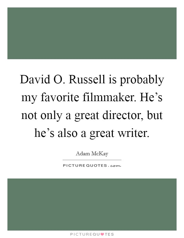 David O. Russell is probably my favorite filmmaker. He's not only a great director, but he's also a great writer Picture Quote #1