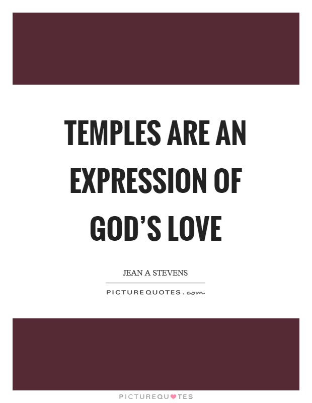 Temples are an expression of God's love Picture Quote #1